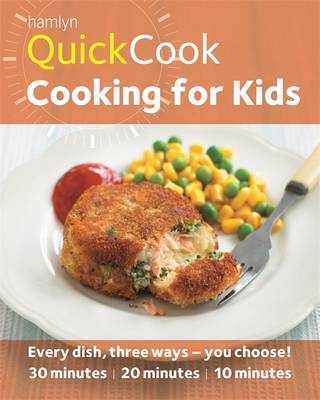 Hamlyn Quickcook: Cooking for Kids: Every Dish, Three Ways - You Choose! : 30 Minutes, 20 Minutes, 10 Minutes (Paperback)
