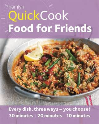 Hamlyn Quickcook: Food for Friends: Every Dish, Three Ways - You Choose! : 30 Minutes | 20 Minutes l 10 Minutes (Paperback)