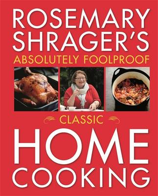 Rosemary Shrager's Absolutely Foolproof Classic Home Cooking (Paperback)