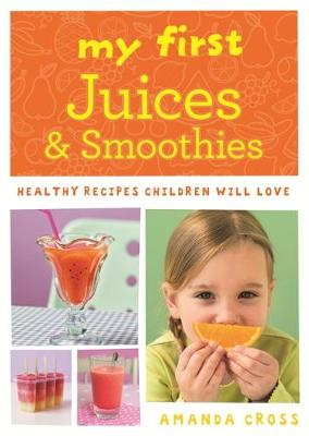 My First Juices and Smoothies: Healthy Recipes Children Will Love (Paperback)