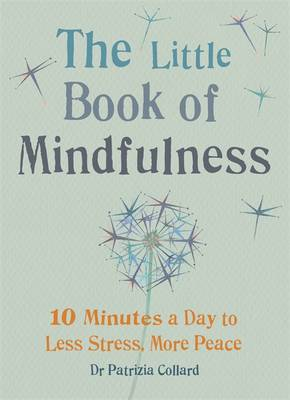 Little Book of Mindfulness: 10 Minutes a Day to Less Stress, More (Hardback)