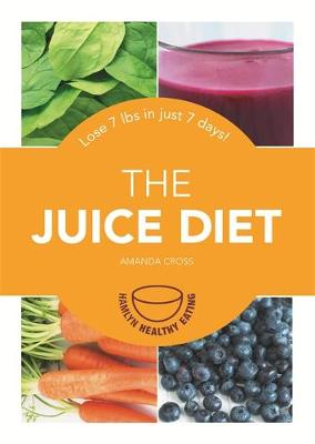 The Juice Diet: Lose 7lbs in just 7 days! - Hamlyn Healthy Eating (Paperback)