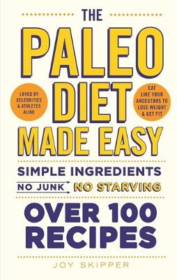 The Paleo Diet Made Easy: Simple ingredients - no junk, no starving (Paperback)
