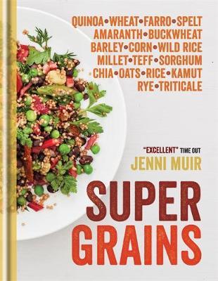 Supergrains: Wheat - Farro - Spelt - Kamut - Amaranth - Buckwheat - Barley - Corn - Wild Rice - Millet - Teff - Sorghum - Chia - Oats - Rice - Rye - Triticale - Quino (Hardback)