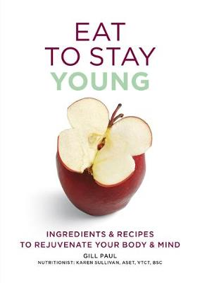 Eat To Stay Young: Ingredients and recipes to rejuvenate your body and mind - Eat Yourself (Paperback)