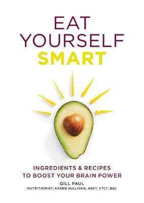 Eat Yourself Smart: Ingredients and recipes to boost your brain power - Eat Yourself (Paperback)
