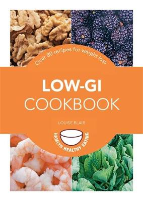 Low-GI Cookbook: Over 80 delicious recipes to help you lose weight and gain health (Paperback)