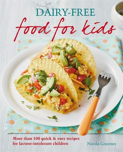 Dairy-free Food for Kids: More than 100 quick and easy recipes for lactose intolerant children (Paperback)