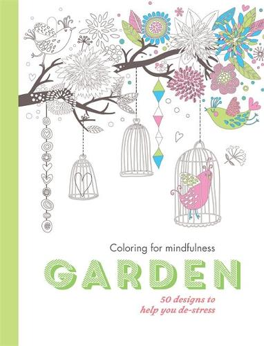 Garden: 50 designs to help you de-stress - Colouring for Mindfulness (Paperback)