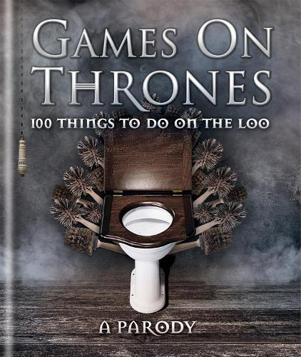 Games on Thrones: 100 things to do on the loo (Hardback)