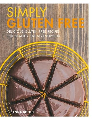 Simply Gluten Free: Delicious gluten-free recipes for healthy eating every day (Paperback)