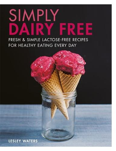 Simply Dairy Free: Fresh & simple lactose-free recipes for healthy eating every day (Paperback)