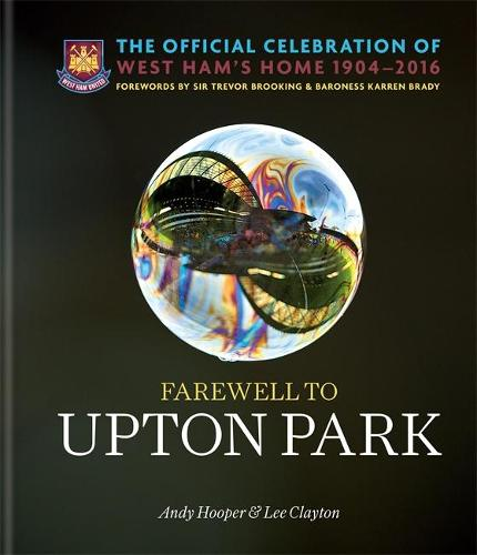 Farewell to Upton Park: The Official Celebration of West Ham United's home 1904-2016 (Hardback)