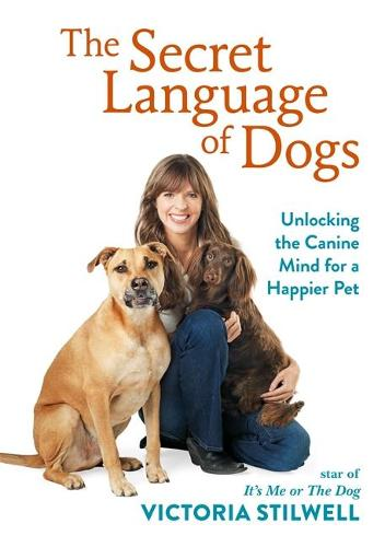 The Secret Language of Dogs: Unlocking the Canine Mind for a Happier Pet (Hardback)