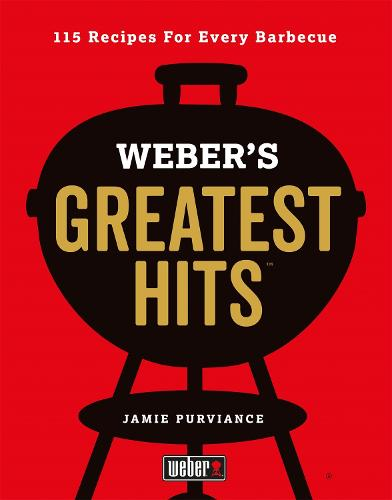 Weber's Greatest Hits: 115 Recipes For Every Barbecue (Hardback)