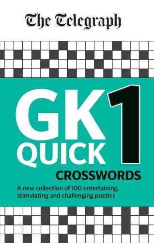 The Telegraph GK Quick Crosswords Volume 1: A brand new complitation of 100 General Knowledge Quick Crosswords - The Telegraph Puzzle Books (Paperback)