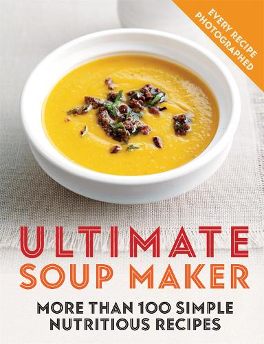 Ultimate Soup Maker: More than 100 simple, nutritious recipes (Paperback)