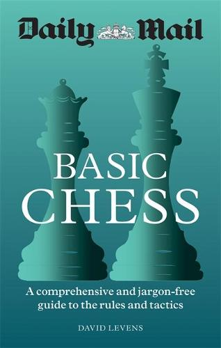 Daily Mail Basic Chess: A comprehensive and jargon-free guide to the rules and tactics (Paperback)