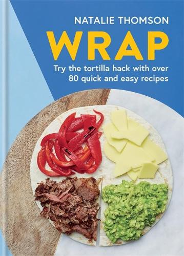 Wrap: Try the tortilla hack with over 80 quick and easy recipes (Hardback)