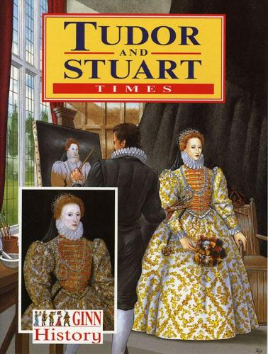 Ginn History: Key Stage 2 Tudor And Stuart Times Pupil`S Book - NEW GINN HISTORY (Paperback)