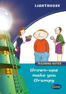 Lighthouse Year 2 Turquoise Grown Ups Make you Grumpy Teachers Notes - LIGHTHOUSE (Paperback)