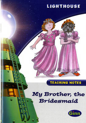 Lighthouse White Level: My Brother The Bridesmaid Teaching Notes - LIGHTHOUSE (Paperback)