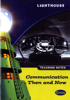Lighthouse Lime Level: Communication Then And Now Teaching Notes - LIGHTHOUSE (Paperback)