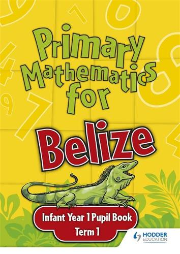 Primary Mathematics for Belize Infant Year 1 Pupil's Book Term 1 (Paperback)