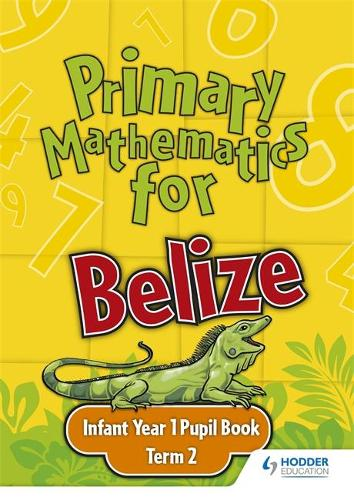 Primary Mathematics for Belize Infant Year 1 Pupil's Book Term 2 (Paperback)