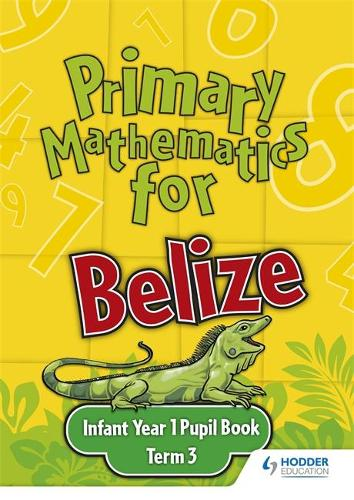 Primary Mathematics for Belize Infant Year 1 Pupil's Book Term 3 (Paperback)