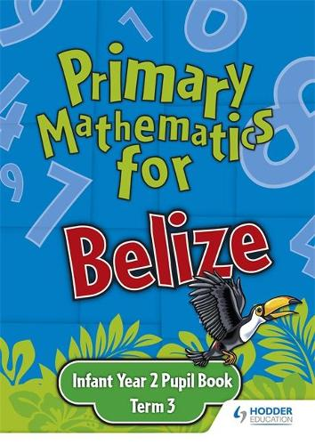 Primary Mathematics for Belize Infant Year 2 Pupil's Book Term 3 (Paperback)