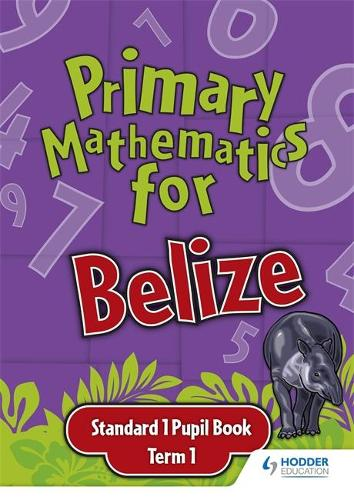 Primary Mathematics for Belize Standard 1 Pupil's Book Term 1 (Paperback)