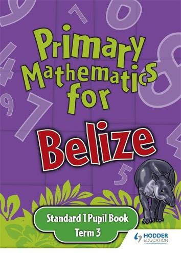 Primary Mathematics for Belize Standard 1 Pupil's Book Term 3 (Paperback)