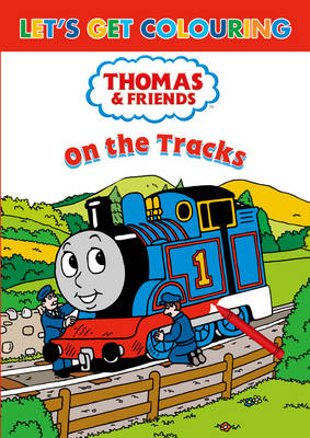Let's Get Colouring Thomas & Friends on the Tracks - Let's Get Colouring (Paperback)