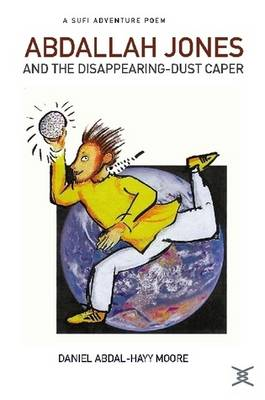 Abdallah Jones and the Disappearing-Dust Caper / A Sufi Adventure Poem (Paperback)