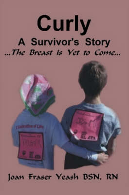 Curly, A Survivor's Story, The Breast is Yet to Come (Paperback)