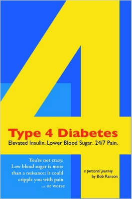 Type 4 Diabetes: Elevated Insulin. Lower Blood Sugar. 24/7 Pain. (Paperback)