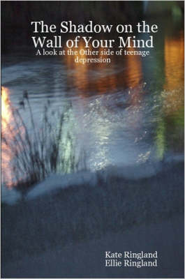 The Shadow on the Wall of Your Mind: A Look at the Other Side of Teenage Depression (Paperback)