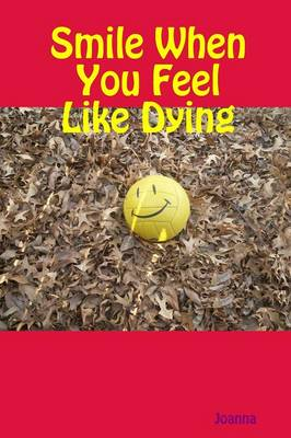 Smile When You Feel Like Dying (Paperback)