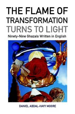 The Flame of Transformation Turns to Light (Ninety-Nine Ghazals Written in English) / Poems (Paperback)