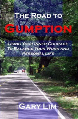 The Road to Gumption: Using Your Inner Courage to Balance Your Work and Personal Life (Paperback)