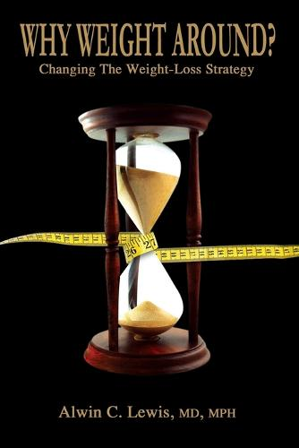 Why Weight Around? Changing The Weight Loss Strategy (Paperback)
