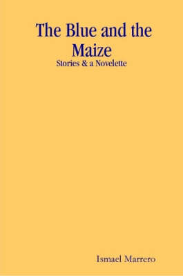 The Blue and the Maize: Stories & a Novelette (Paperback)