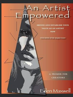 An Artist Empowered: Define and Establish Your Value as an Artist-Now (Paperback)