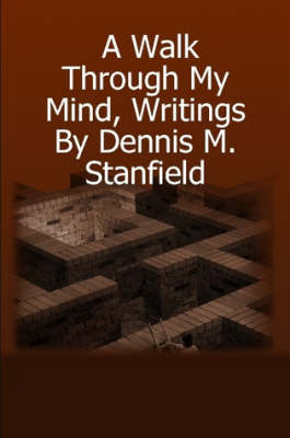 A Walk Through My Mind, Writings by Dennis M. Stanfield (Paperback)
