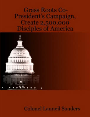 Grass Roots Co-President's Campaign, Create 2,500,000 Disciples of America (Paperback)