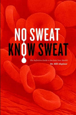 No Sweat? Know Sweat! The Definitive Guide to Reclaim Your Health (Paperback)