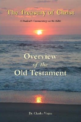 The Treasury of Christ - Volume 1 - Overview of the Old Testament (Paperback)