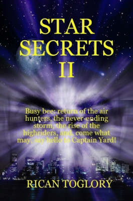 STAR SECRETS II Busy Bee: Return of the Air Hunters, the Never-ending Storm, the Rise of the Highriders, and, Come What May, Say Hello to Captain Yard! (Paperback)