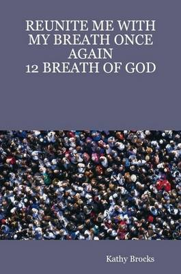 Reunite ME with My Breath Once Again: 12 Breath of God (Paperback)